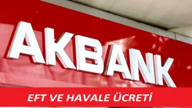 Photo of Akbank EFT ve Havale Ücretleri