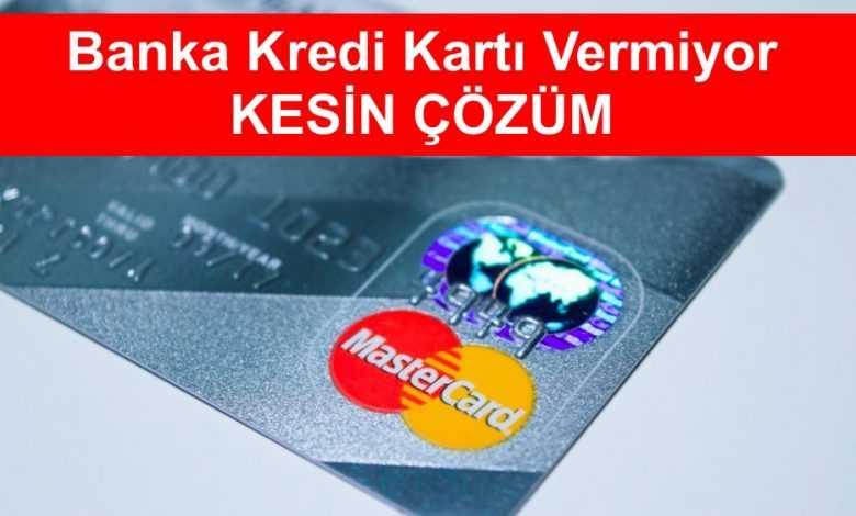 Banka Kredi Kartı Vermiyor